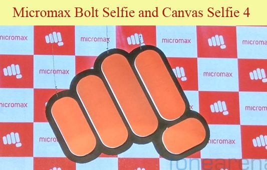 Micromax has launched two new selfie smartphones–Bolt Selfie and Canvas Selfie 4