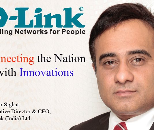 Top IT Brand- Tushar Sighat Executive Director & CEO, D-Link (India) Ltd